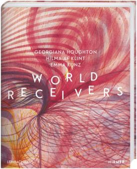 World Receivers. Georgiana Houghton - Hilma af Klint - Emma Kunz