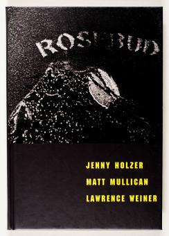 Rosebud - Jenny Holzer, Matt Mullican, Lawrence Weiner