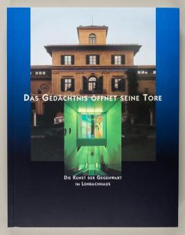 Das Gedächtnis öffnet seine Tore : die Kunst der Gegenwart im Lenbachhaus