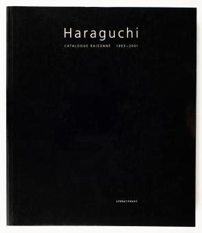 Haraguchi, Noriyuki : catalogue raisonné 1963-2001