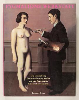 Pygmalions Werkstatt : die Erschaffung des Menschen im Atelier von der Renaissance bis zum Surrealismus