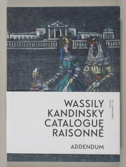 Wassily Kandinsky - Catalogue Raisonne ADDENDUM (Edition Lenbachhaus – 03)