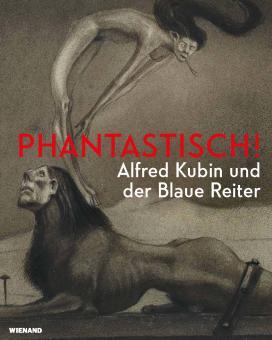 Phantastisch! Alfred Kubin und der Blaue Reiter