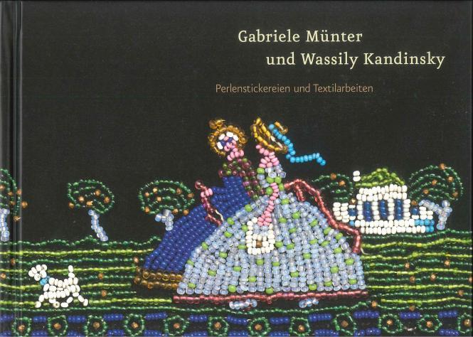 Gabriele Münter und Wassily Kandinsky. Perlenstickereien und Textilarbeiten